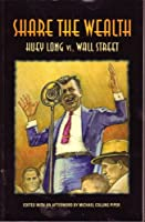 Share the Wealth: Huey Long vs. Wall Street 0982344872 Book Cover