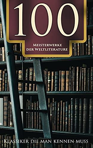 100 Meisterwerke der Weltliterature - Klassiker die man kennen muss