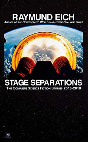 Stage Separations: The Complete Science Fiction Stories 2013-2018 (English Edition)