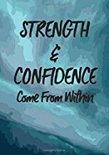 Strength & Confidence Come From Within: Classic Journal/Notebook for ... Motivational, Inspirational, Unique Gift)