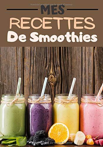 Mes Recettes de smoothies: Cahier de recettes à compléter   Spécial Jus/smoothie   Carnet pour 100 recettes   notez vos recettes de Jus naturels
