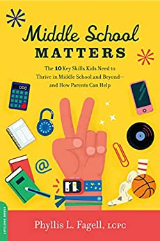 Middle School Matters: The 10 Key Skills Kids Need to Thrive in Middle School and Beyond--and How Parents Can Help by [Phyllis L. Fagell]