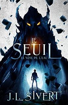 Le Seuil (Livre 1) - La Voie de l'eau par [J.L. Sivert]