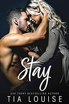 Stay: An enemies to lovers, single parent romance (stand-alone) (Believe in Love Book 3) by [Tia Louise]