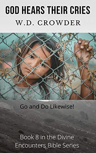 God Hears Their Cries: Go and Do Likewise! (Divine Encounters Bible Series Book 8)
