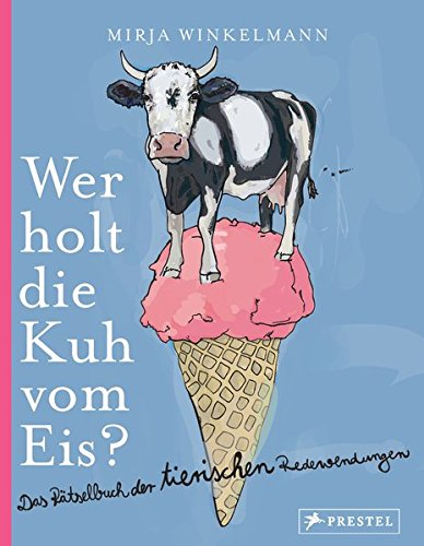 Wer holt die Kuh vom Eis?: Das Rätselbuch der tierischen Redewendungen