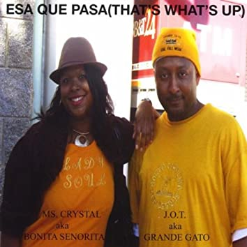 """""""ESA QUE PASA""""(""""THAT'S WHAT'S UP)"""