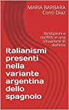 Italianismi presenti nella variante argentina dello spagnolo: Ibridazioni e conflitti in una situazione di diafasia
