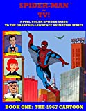 SPIDER-MAN ON TV! A Full-Color Episode Guide to the Grantray-Lawrence Animation Series - Book One: The 1967...
