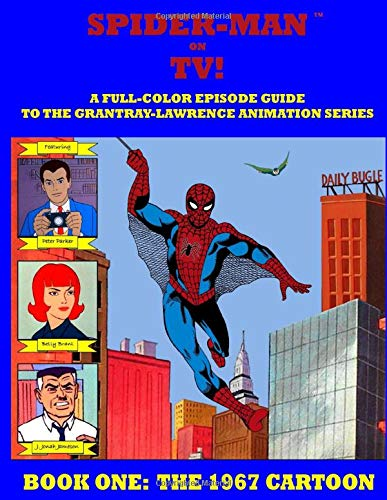 SPIDER-MAN ON TV! A Full-Color Episode Guide to the Grantray-Lawrence Animation Series - Book One: The 1967 Cartoon: A Companion Book to the Spider-man  67 Collection