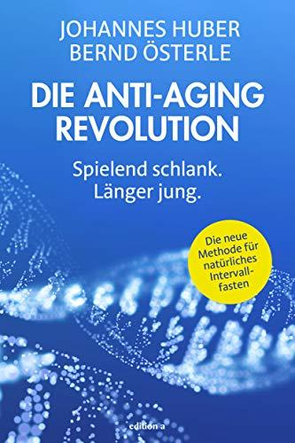 Die Anti-Aging Revolution: Spielend schlank. Länger jung.