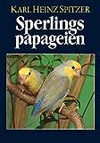Sperlingspapageien: Arten und Rassen, Haltung und Zucht - Karl Heinz Spitzer