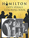 Hamilton Dots Spirals Coloring Book: A New Sort Of Dots Spirals Coloring Book For Adults. 53 Flawless Images Of Hamilton Characters Included For ... Stress Relief (Hamilton Musical Merchandise)