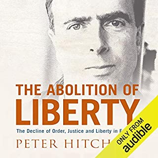 The Abolition of Liberty     The Decline of Order and Justice in England              By:                                                                                                                                 Peter Hitchens                               Narrated by:                                                                                                                                 Peter Hitchens                      Length: 9 hrs and 49 mins     142 ratings     Overall 4.4