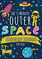 The 3-Minute Outer Space Leadership Journal for Kids: A Guide to Becoming a Confident and Positive Leader (Growth Mindset Journal for Kids) (A5 - 5.8 x 8.3 inch)