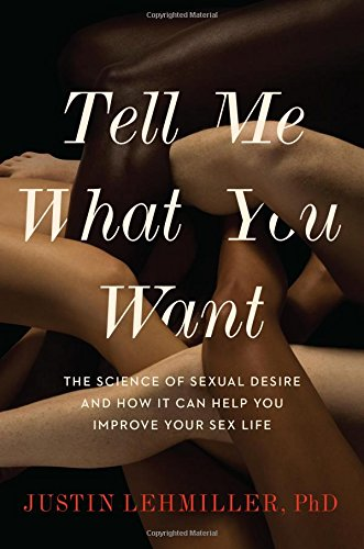 Image of Tell Me What You Want: The Science of Sexual Desire and How It Can Help You Improve Your Sex Life