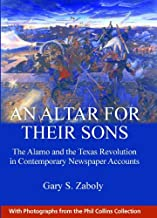 An Altar for Their Sons: The Alamo and the Texas Revolution in Contemporary Newspaper Accounts