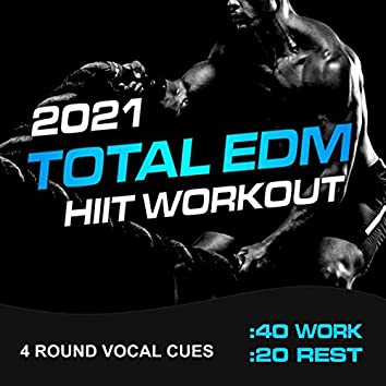 Total EDM HIIT Workout 2021 (40/20 4 Round Vocal Cues)