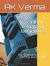 HANA SQL for Beginners: Step by step guide for SAP HANA SQL and SQLScript