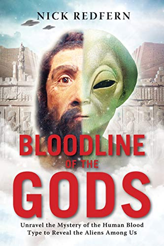 Bloodline of the Gods: Unravel the Mystery in the Human Blood Type to Reveal the Aliens Among Us: Unravel the Mystery of the Human Blood Type to Reveal the Aliens Among Us