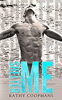 Shelter Me (Shelter Me Series Book 1) by [Kathy Coopmans, Sommer Stein, Kimberly Capuccio]