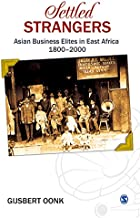 Settled Strangers: Asian Business Elites in East Africa (1800-2000) (History and Museum Studies)