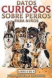 Datos curiosos sobre perros para niños: Libro 2 de 4. Este libro electrónico combina de 12 a 22 de los anteriores Datos curiosos sobre perros para niños ... (Hechos divertidos sobre perros para niños)