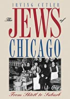 The Jews of Chicago: From Shtetl to Suburb (Ethnic History of Chicago)