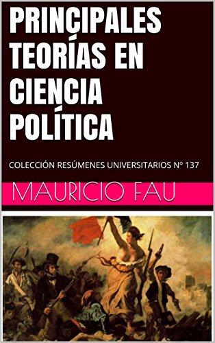 PRINCIPALES TEORÍAS EN CIENCIA POLÍTICA: COLECCIÓN RESÚMENES UNIVERSITARIOS Nº 137