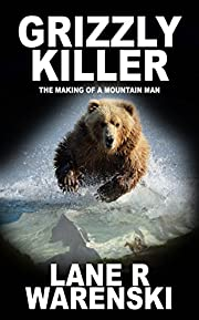 Grizzly Killer: The Making of a Mountain Man
