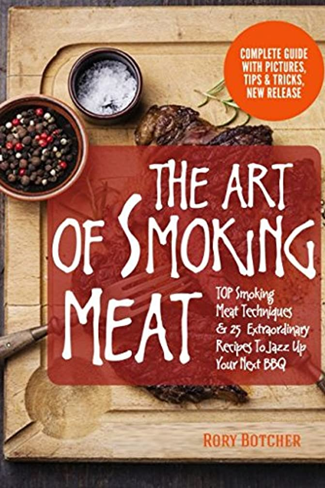 代表するスマイル反射The Art of Smoking Meat: TOP Smoking Meat Techniques & 25  Extraordinary Recipes To Jazz Up Your Next BBQ (Rory's Meat Kitchen)