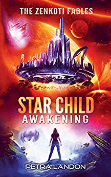 Star Child: Awakening (The Zenkoti Fables Book 1) by [Petra Landon]