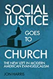 Social Justice Goes To Church: The New Left in Modern American Evangelicalism