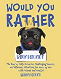 Would You Rather Book for Kids: The Book of Silly Scenarios, Challenging Choices, and Hilarious Situations for Hours of Fun with Friends and Family! (Game Book Gift Ideas 1) (English Edition)