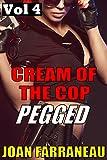 Cream Of The Cop 4: Pegged: A Creamy Femdom Fantasy