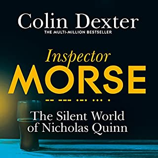 The Silent World of Nicholas Quinn     Inspector Morse Mysteries, Book 3              Written by:                                                                                                                                 Colin Dexter                               Narrated by:                                                                                                                                 Samuel West                      Length: 7 hrs and 12 mins     2 ratings     Overall 4.5
