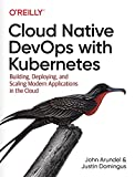 Cloud Native Devops With Kubernetes - Building, Deploying, and Scaling Modern Applications in the Cloud