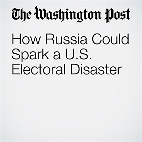 How Russia Could Spark a U.S. Electoral Disaster audiobook cover art