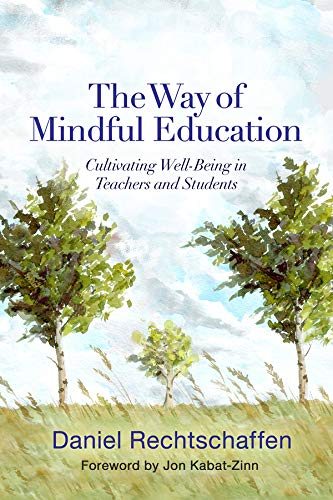 Compare Textbook Prices for The Way of Mindful Education: Cultivating Well-Being in Teachers and Students Norton Books in Education 1 Edition ISBN 9780393708950 by Rechtschaffen, Daniel,Kabat-Zinn PhD, Jon