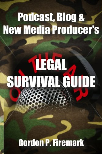 The Podcast, Blog & New Media Producer's Legal Survival Guide: An essential resource for content creators