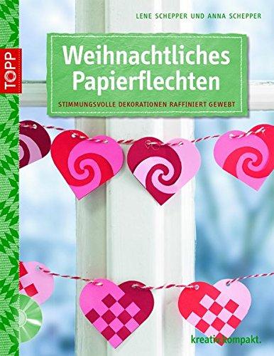 Weihnachtliches Papierflechten: Stimmungsvolle Dekorationen raffiniert gewebt (kreativ.kompakt.)