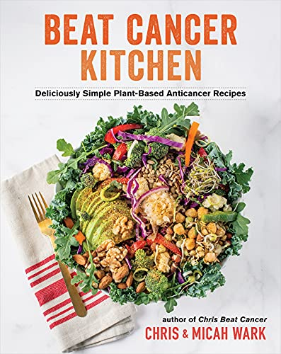 Compare Textbook Prices for Beat Cancer Kitchen: Deliciously Simple Plant-Based Anticancer Recipes  ISBN 9781401961961 by Wark, Chris,Wark, Micah