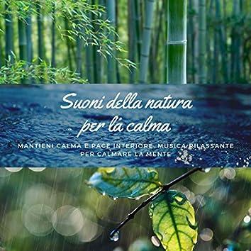 Suoni della natura per la calma – Mantieni calma e pace interiore, musica rilassante per calmare la mente