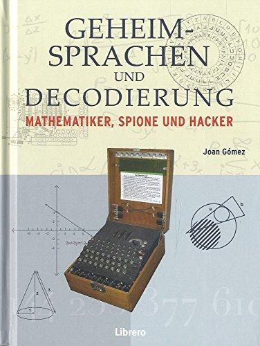 Geheimsprachen und Decodierung: Mathematiker Spione und Hacker
