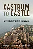 Castrum to Castle: Classical to Medieval Fortifications in the Lands of the Western Roman Empire