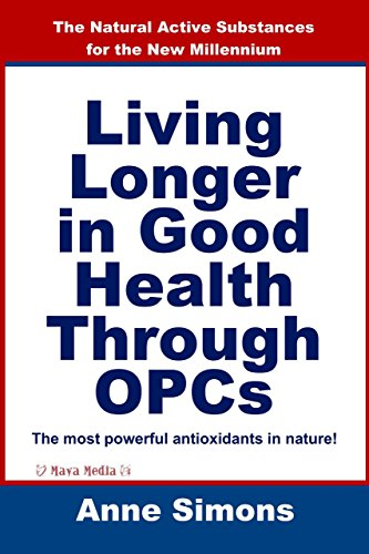 Living Longer in Good Health Through OPCs: The Natural Active Substances for the New Millennium (English Edition)