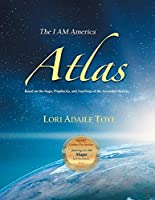 The I AM America Atlas for 2021 and Beyond: Based on the Maps, Prophecies, and Teachings of the Ascended Masters
