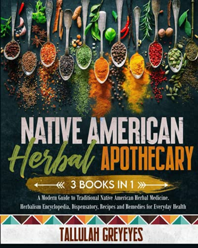 Compare Textbook Prices for Native American Herbal Apothecary: 3 BOOKS IN 1 | A Modern Guide to Traditional Native American Herbal Medicine. Herbalism Encyclopedia, Dispensatory, Recipes and Remedies for Everyday Health  ISBN 9798511327198 by Greyeyes, Tallulah