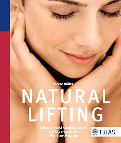 Natural Lifting: Entspannt und strahlend schön mit Akupressur und Meridian-Massage
