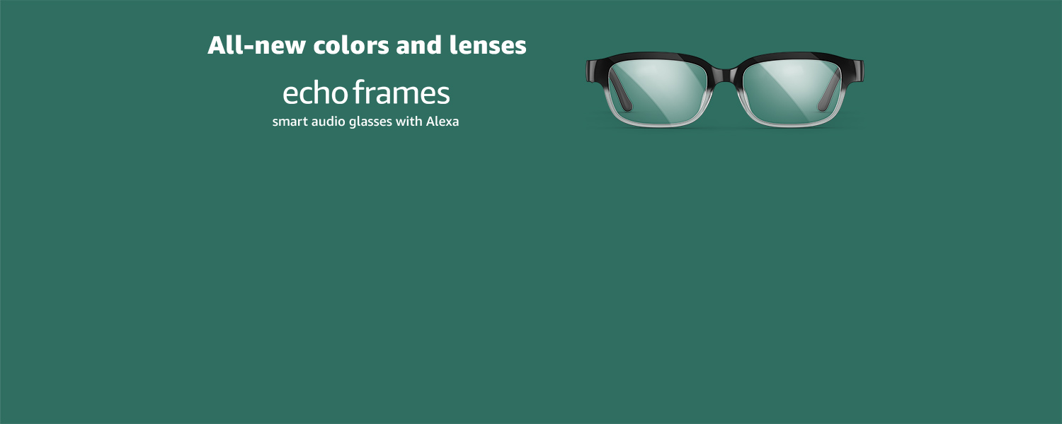 All-new colors and lenses. Echo Frames. Smart audio glasses with Alexa